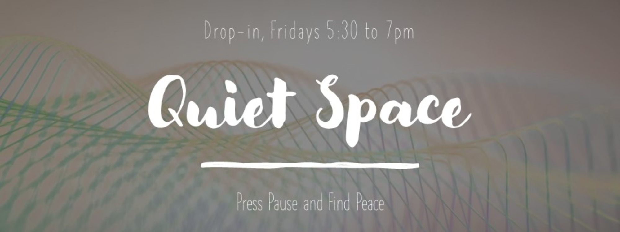 Press pause and find peace* Friday drop in between 12:30 and 2:30pm* All welcome